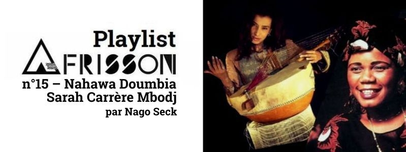 Playlist Afrisson n°15 - Nahawa Doumbia - Sarah Carrère Mbodj - par Nago Seck